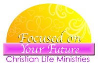Focused on your Future Christian Life Ministries, Inc